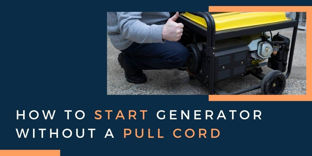 How to Start Generator Without a Pull Cord