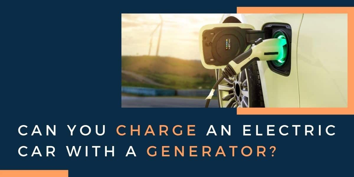 Can you charge an electric car with a generator?