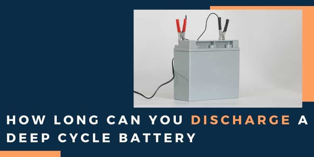 How Long Can You Discharge A Deep Cycle Battery